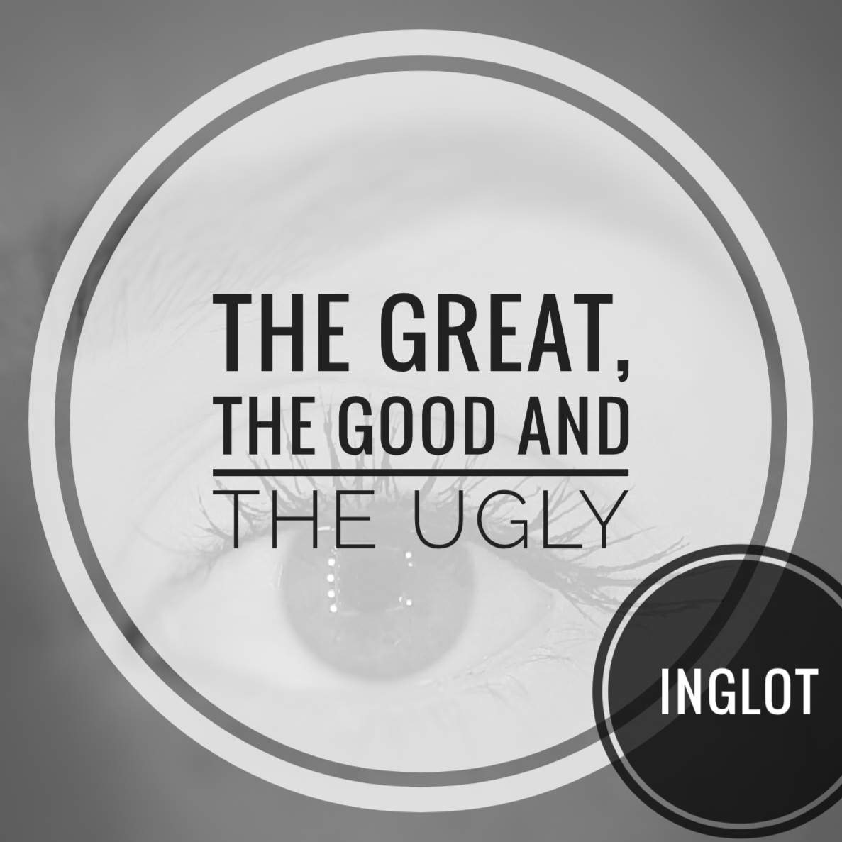 The Great, the Good and the Ugly – Inglot Review