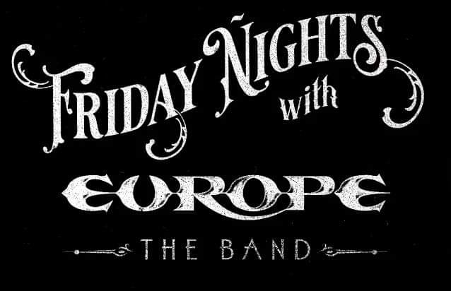 "Europe starts FRIDAY NIGHTS WITH EUROPE THE BAND"" on their Official Youtube channel."