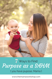 7 Ways to Find Purpose as a Stay at Home Mom