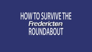 Five essential tips for surviving the Fredericton roundabout