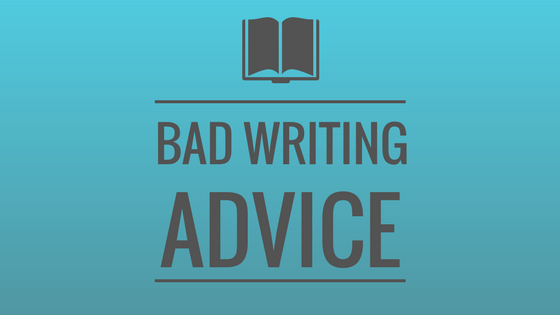 Bad Writing Advice you should ignore