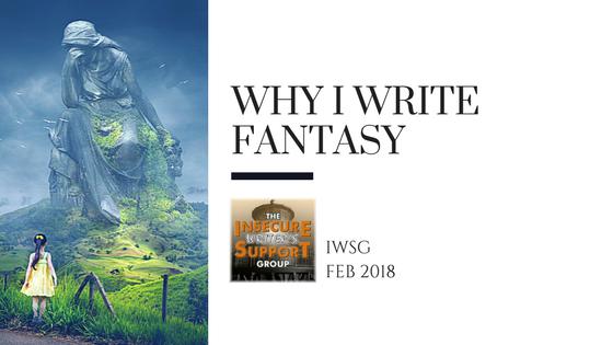 Why I Write Fantasy-IWSG