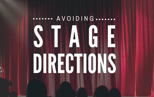 Avoiding stage directions in writing-www.themanuscriptshredder.com