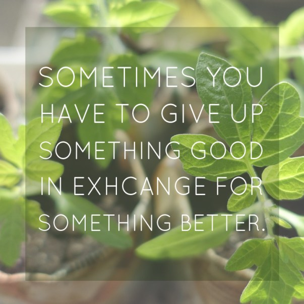 Sometimes you have to give up something good for something better
