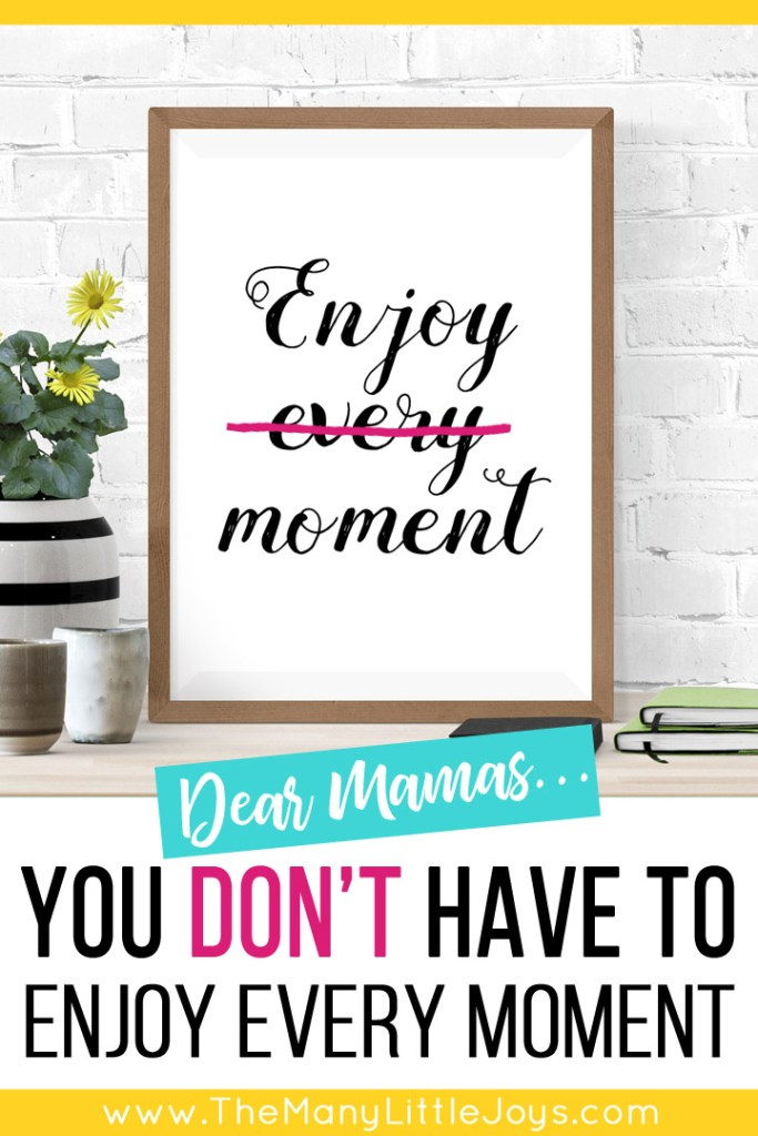 """Have you ever felt overwhelmed by the popular phrase, """"enjoy every moment""""? If so, try these mantras instead..."""