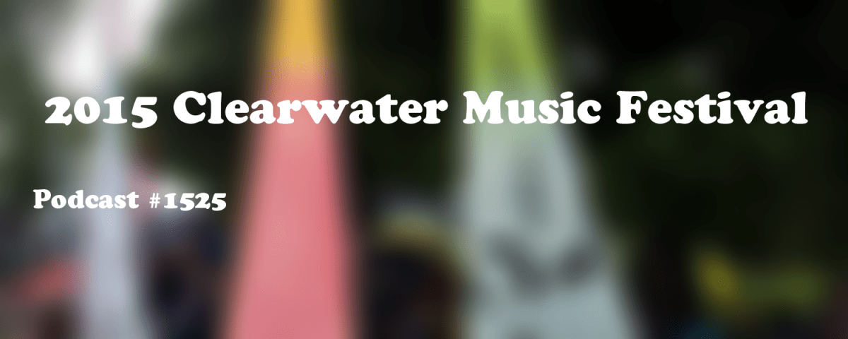 #1525: 2015 Clearwater Music Festival