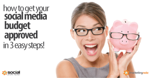 How to Get Your Social Media Budget Approved and the Boss on Board with Your Plan