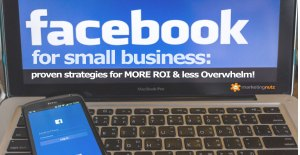 Facebook for Small Business in 2019 - How to Get Big Results, Less Overwhelm