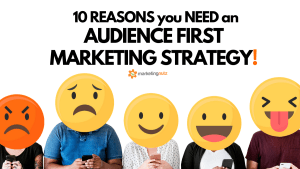 10 Reasons You Need an Audience FIRST Digital, Social Media and Content Marketing Plan