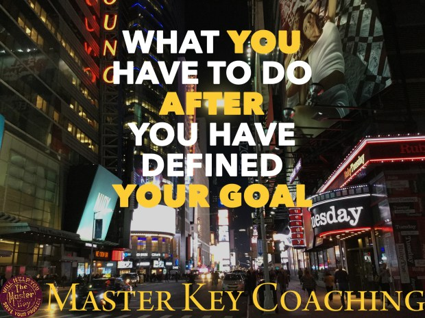 What You Have to Do AFTER You Have Defined Your Goal