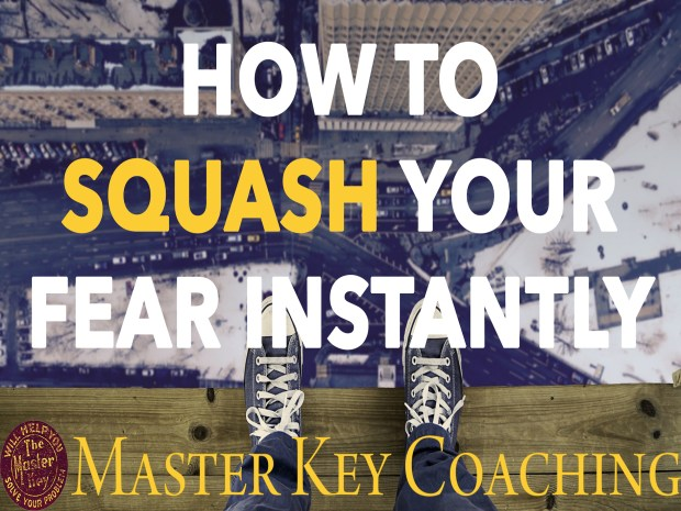 How to Squash Your Fear Instantly