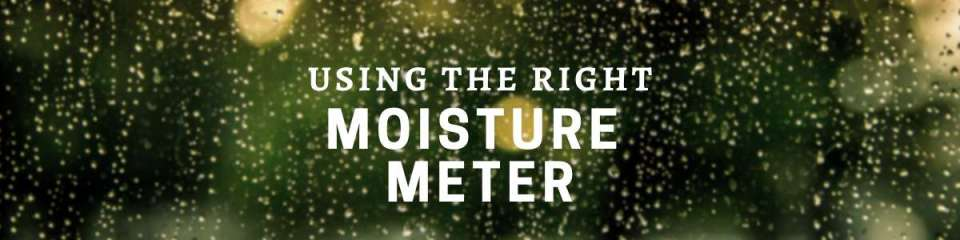Using the Right Moisture Meter