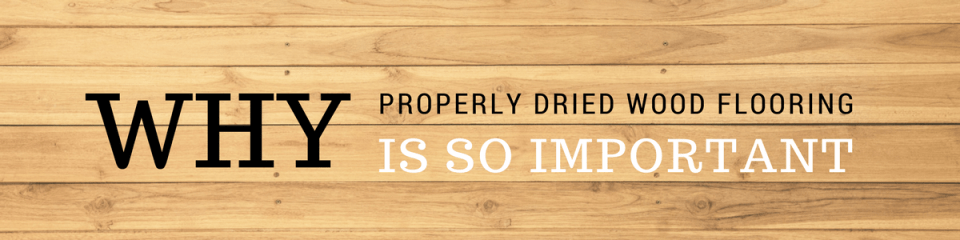 Why Properly Dried Wood Flooring Is So Important