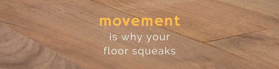 Movement Is Why Your Floor Squeaks