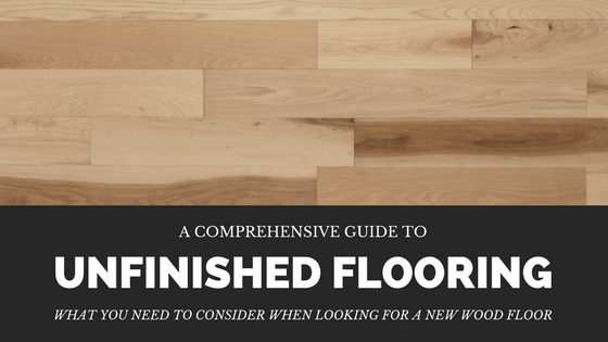 Unfinished Wood Flooring The Comprehensive Guide To