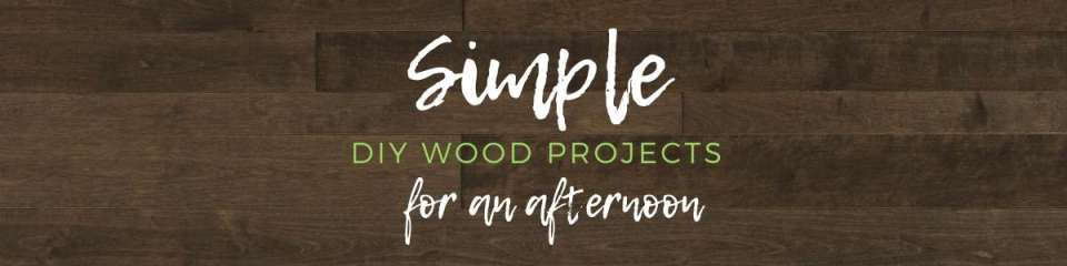 Simple DIY Wood Projects For An Afternoon