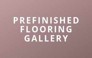 Prefinished Flooring Gallery