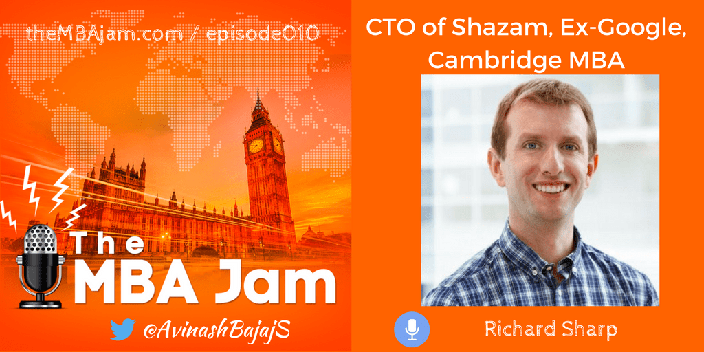 Episode #010 : Richard Sharp | Cambridge MBA | CTO of Shazam | Ex – Google, Intel, Citrix, AT&T, Yieldify | Part 1