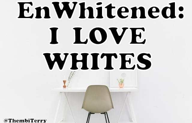 EnWhitened: Reasons Why I Love Whites