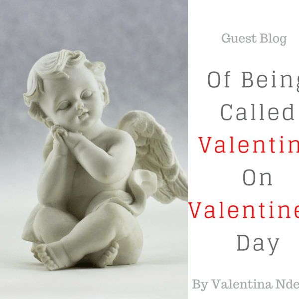 Guest Blog: Of Being Called Valentina On Valentine's Day