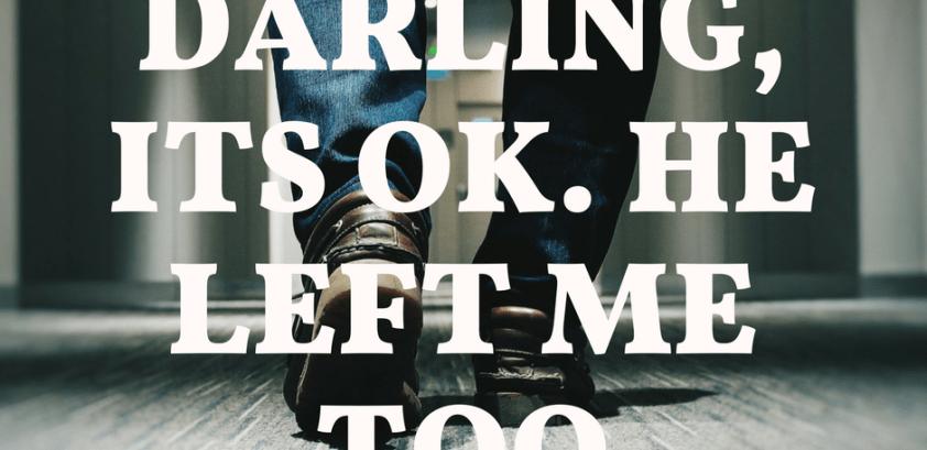 It's OK Darling, He Left Me Too