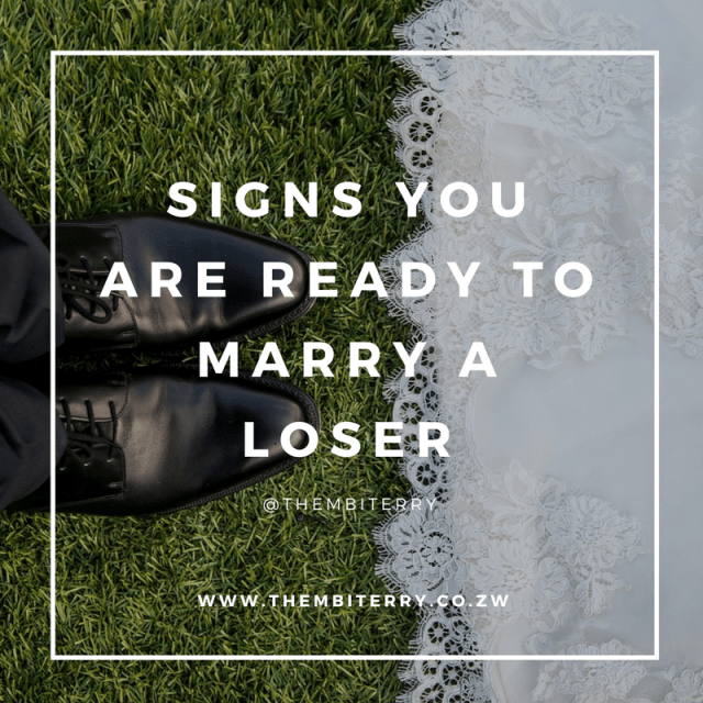 Zimbabwean-Blogger-Thembi-Terry-Zulu-Signs-You-Are-Ready-To-Marry-A-LoserSigns-You-Are-Ready-To-Marry-A-Loser