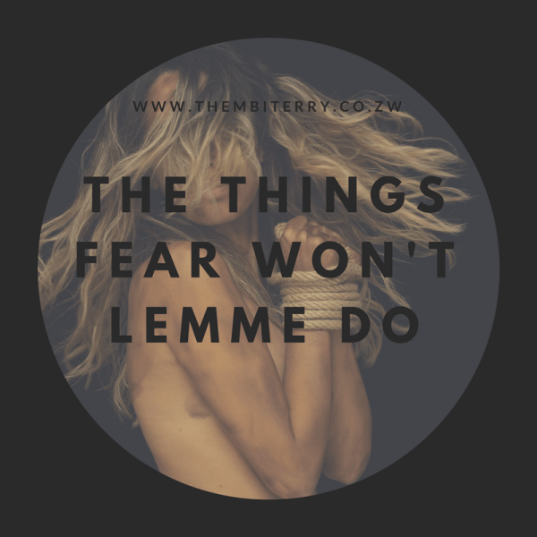 The Things Fear Won't Let Me Do