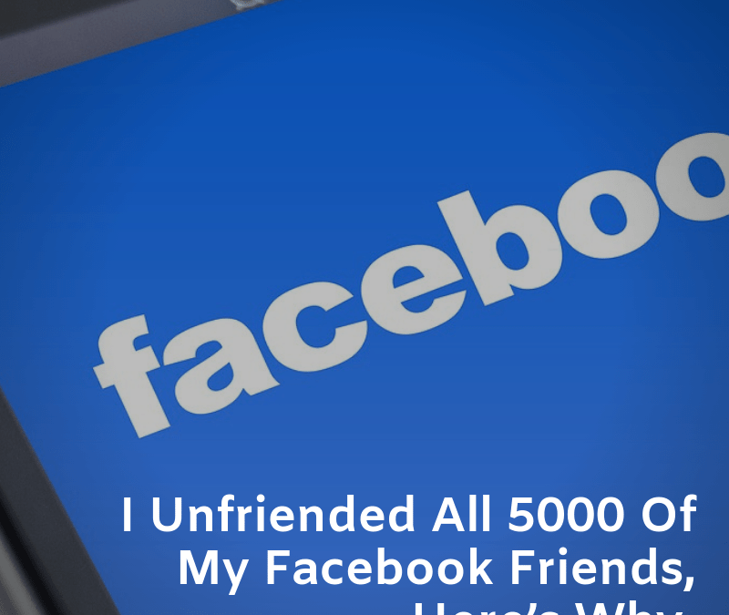 I Unfriended All 5000 Of My Facebook Friends, Here's Why