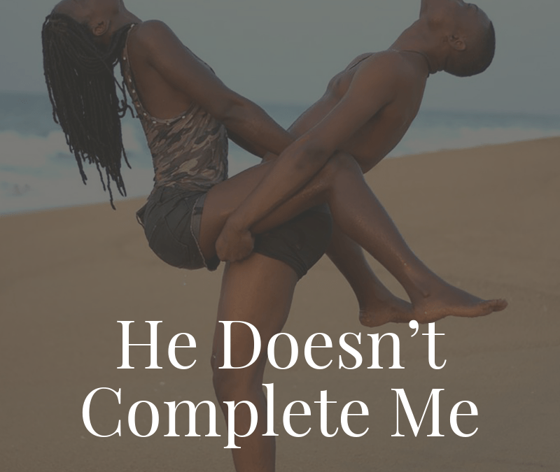 He Doesn't Complete Me