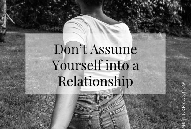 Don't Assume Yourself into a Relationship