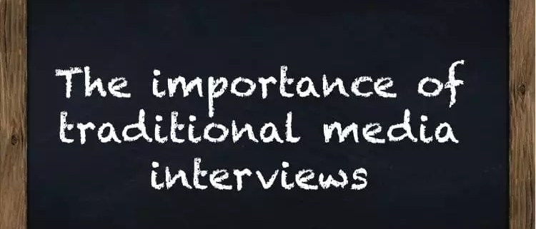 important of traditional media interviews