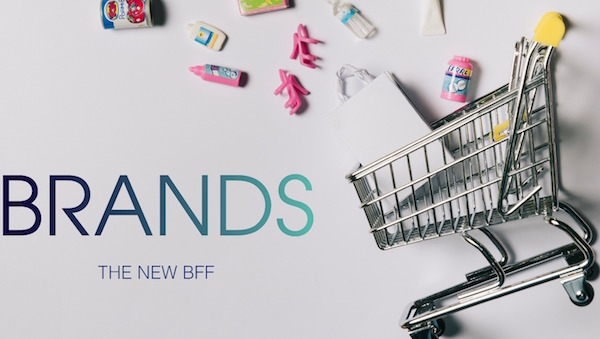 Brands, the new BFF