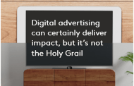 Digital advertising can certainly deliver impact, but it's not the Holy Grail