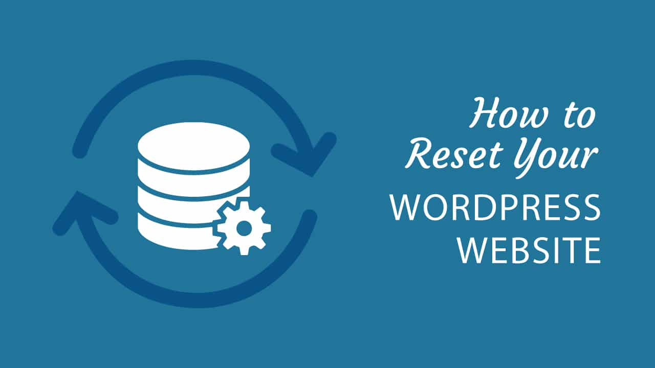 How To Reset Your Wordpress Website In 2020