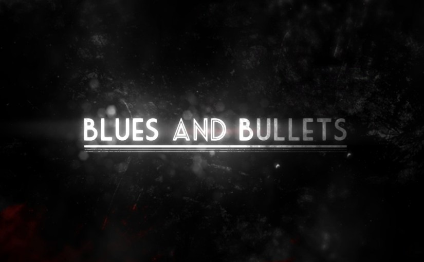 Preview: Blues and Bullets