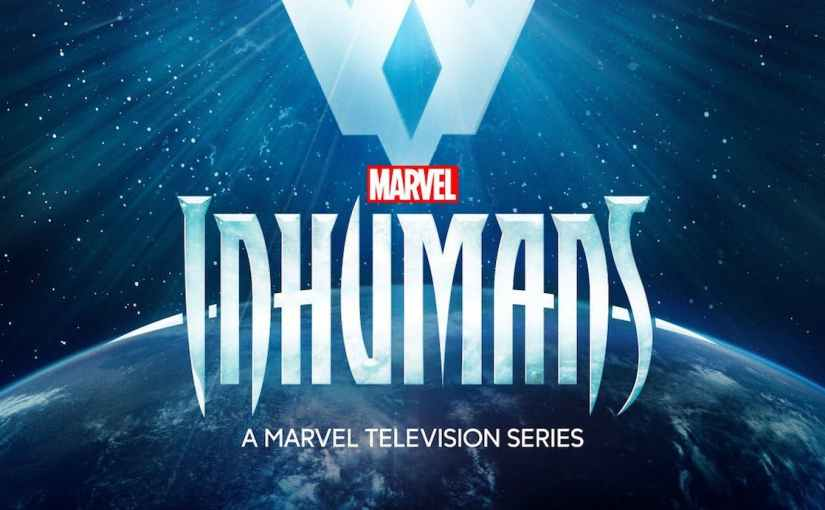 Television Train-wrecks – Marvel's The Inhumans