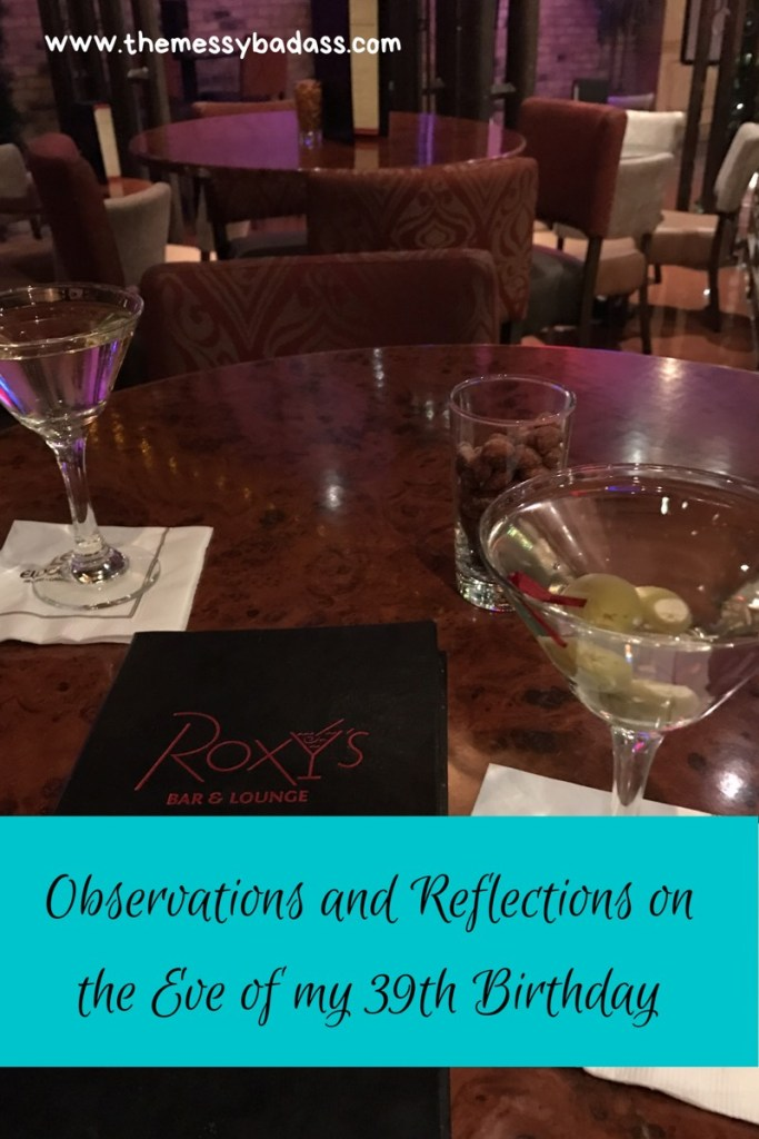 observations and reflections on the eve of my 39th birthday the messy badass ashley allyn