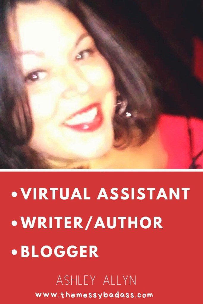 Hire me to be your Virtual Assistant, Author/Writer, or Blogger. Ashley Allyn. www.themessybadass.com