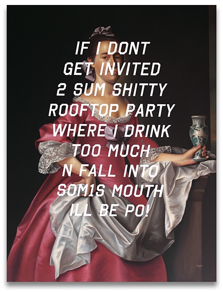 Elizabeth Oliver: If I Don't Get Invited To Some Shitty Rooftop Party Where I Drink Too Much And Fall Into Someone's Mouth, I'll Be Pissed Off! 2012 acrylic + pencil on canvas 52 x 40 in (132 x 102 cm)
