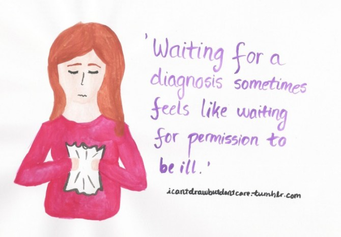 Picture of a girl holding a paper. Text reads: Waiting for a diagnosis sometimes feels like waiting for permission to be ill.
