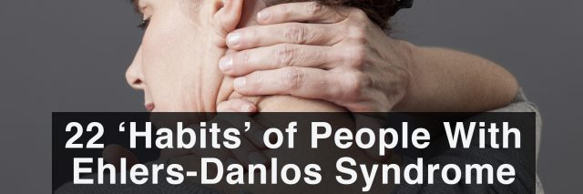 22 habits of people with ehlers-danlos syndrome