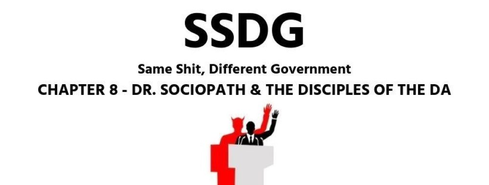 SSDG Same Shit, Different Government - Dr Sociopath & the Disciples of the DA