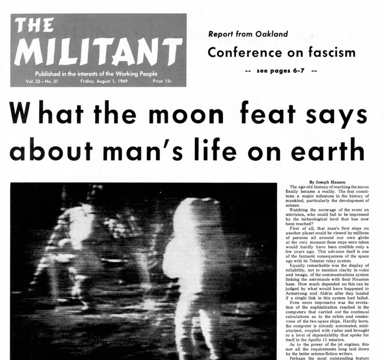 """""""Why can't similar organization and scientific knowledge be applied to make our everyday lives more secure and livable?"""" Socialist Workers Party leader Joe Hansen asked after 1969 moon landing. Historic scientific advance """"should greatly increase sentiment for socialism."""""""
