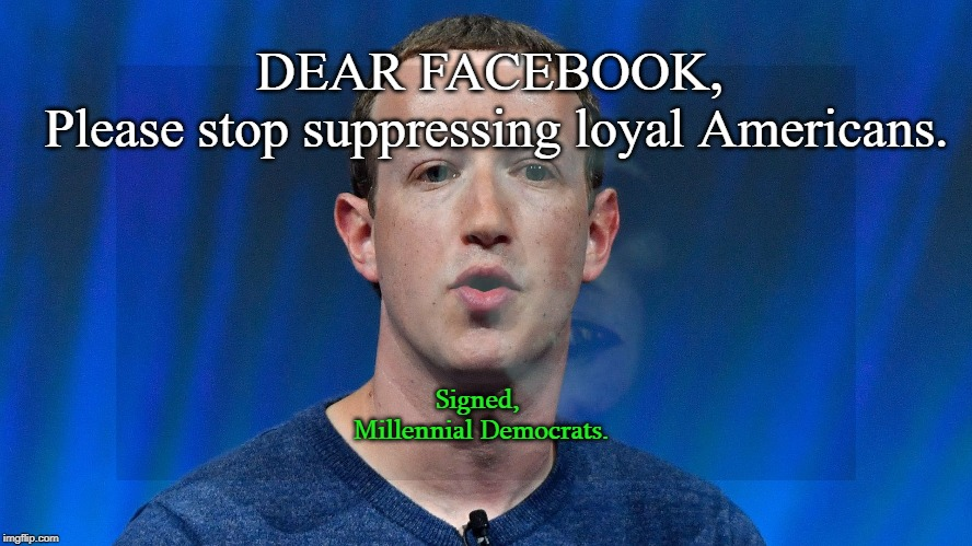 Dear Facebook, Please stop suppressing loyal Americans.