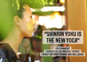"""""""Shinrin Yoku is the New Yoga"""", mentioned The Mindful Tourist's founder, Pin Chinnapat"""