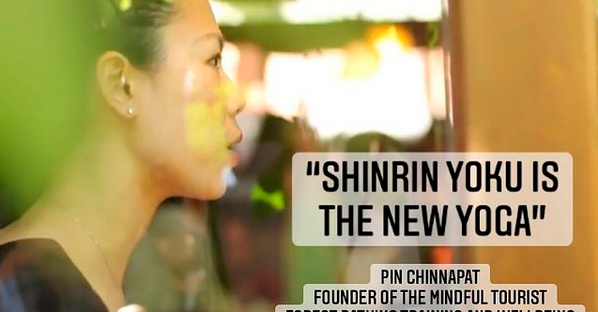 """Shinrin Yoku is the New Yoga"", mentioned The Mindful Tourist's founder, Pin Chinnapat"