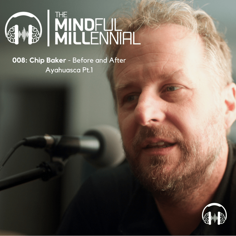 008: Chip Baker – Before and After Ayahuasca Pt.1