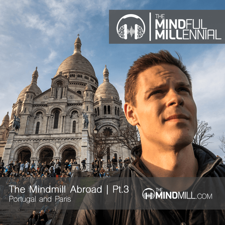 TheMindMill Abroad | Pt.3 - Portugal and Paris