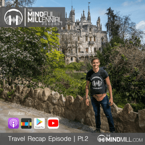 The Mindmill Podcast - Travel Recap Episode Pt.2