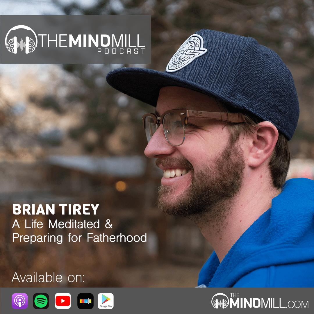 #33: Brian Tirey | A Life Meditated & Preparing for Fatherhood